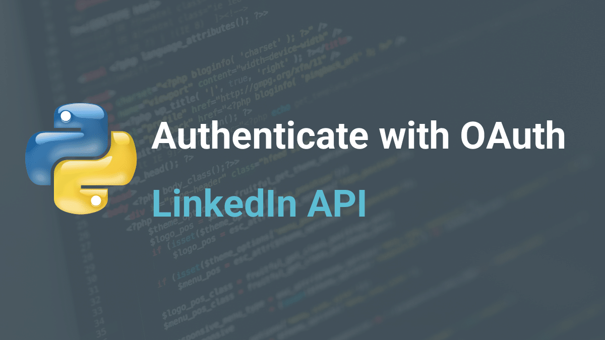 Authenticate using OAuth 2.0 and the LinkedIn API