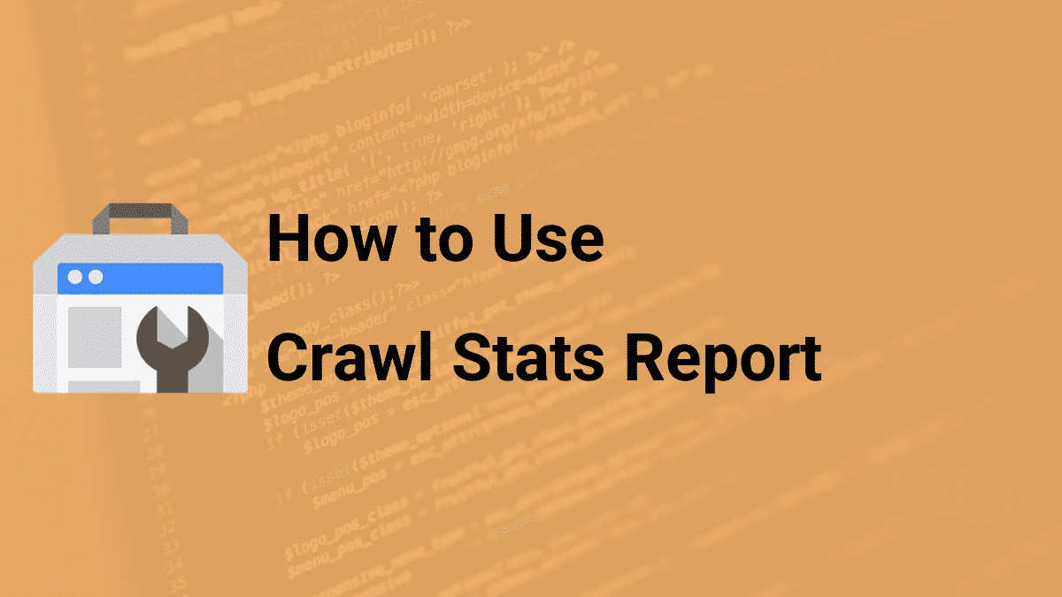How to use the crawl stats report in Google Search Console