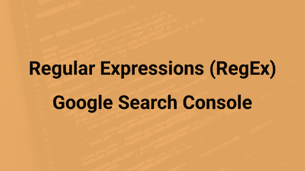 Regular Expressions (RegEx) in Google Search Console